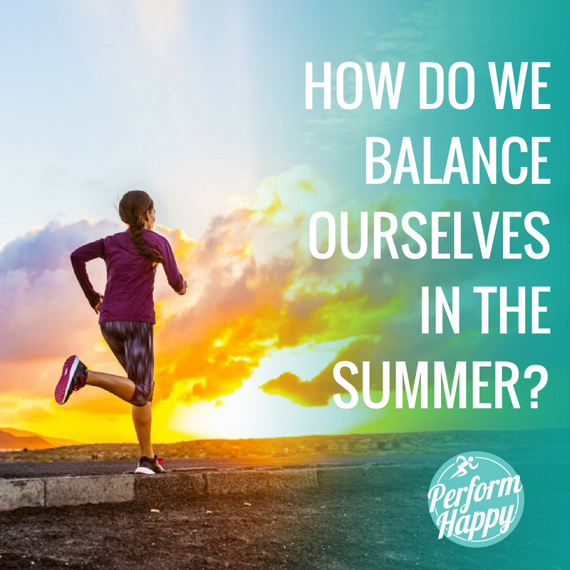 How do we Balance Ourselves in the Summer
