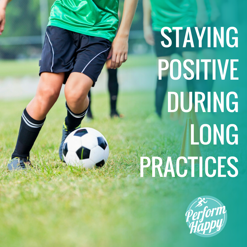 Staying Positive During Long Practices
