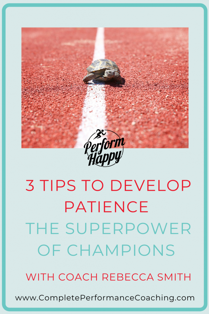Perform Happy 3 Tips to Develop Patience with Coach Rebecca Smith