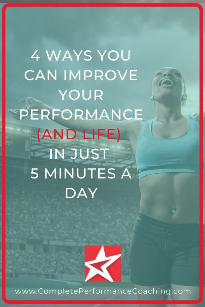 4 Ways You Can Improve Your Performance in Just 5 Minutes A Day